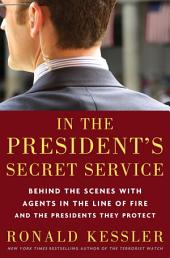 In the President's Secret Service: Behind the Scenes with Agents in the Line of Fire and the Presidents TheyProtect