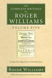 The Complete Writings of Roger Williams, Volume 5: George Fox Digg'd Out of His Burrowes