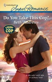 Do You Take This Cop?