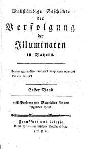 Vollständige Geschichte der Verfolgung der Illuminaten in Bayern: Band 1