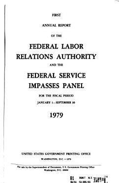 Annual Report of the Federal Labor Relations Authority and the Federal Service Impasses Panel for the Fiscal Period     PDF