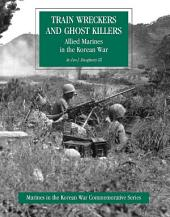 Allied Marines In The Korean War: Train Wreckers And Ghost Killers [Illustrated Edition]