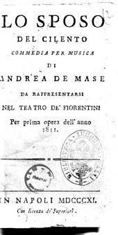 Lo sposo del Cilento commedia per musica di Andrea De Mase da rappresentarsi nel Teatro de' Fiorentini per prima opera dell'anno 1811 [la musica è del signor Gio. Battista de Luca, ...]