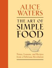 The Art of Simple Food: Notes, Lessons, and Recipes from a Delicious Revolution