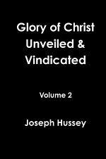 Glory of Christ Unveiled & Vindicated Volume 2