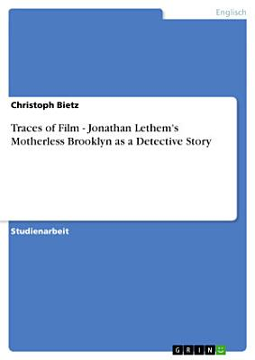 Traces of Film   Jonathan Lethem s Motherless Brooklyn as a Detective Story PDF
