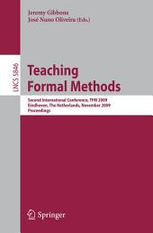 Teaching Formal Methods: Second International Conference, TFM 2009, Eindhoven, The Netherlands, November 2-6, 2009, Proceedings