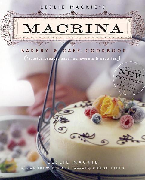 Download Leslie Mackie s Macrina Bakery   Cafe Cookbook Book