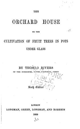 The Orchard House  Or  The Cultivation of Fruit Trees in Pots Under Glass PDF