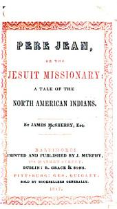 Père Jean, Or, The Jesuit Missionary: A Tale of the North American Indians