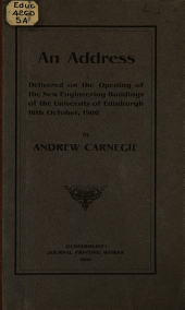 An Address Delivered on the Opening of the New Engineering Buildings of the University of Edinburgh, 16th October, 1906