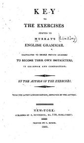 Key to the exercises adapted to Murray's English grammar: calculated to enable private learners to become their own instructors in grammar and composition
