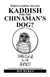 Who S Going To Say Kaddish For The Chinaman S Dog  Book PDF