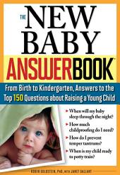 The New Baby Answer Book: From Birth to Kindergarten, Answers to the Top 150 Questions about Raising a Young Child