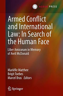 Armed Conflict and International Law  In Search of the Human Face PDF