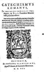 Catechismvs Romanvs: Ex Decreto Concilii Tridentini, & Pii. V. Pontificis Maximi iussu primùm editus : Nunc verò luculentis quaestionibus, ... distinctus, ...
