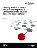 Enabling IBM Cloud Pak for Multicloud Management to Connect Kubernetes Clusters Using IBM Secure Gateway