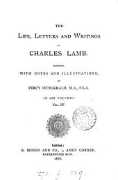 The life [after sir T.N. Talfourd], letters and writings of Charles Lamb, ed. by P. Fitzgerald: Volume 4