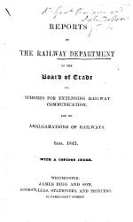 Reports of the Railway Department of the Board of Trade on Schemes for Extending Railway Communication, and on Amalgamations of Railways