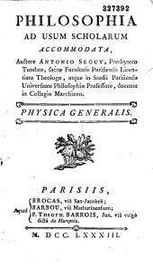 Philosophia ad usum scholarum accommodata, auctore Antonio Seguy... Physica generalis