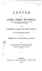A Letter to Lord John Russell ... on the alleged claim of the public to be admitted gratis to the exhibition of the Royal Academy