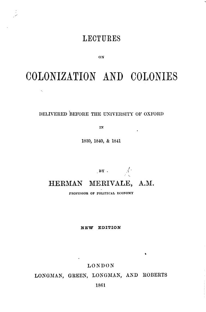 Lectures on Colonization and Colonies delivered before the University of Oxford in 1839, 1840 and 1841