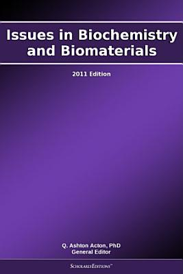 Issues in Biochemistry and Biomaterials  2011 Edition PDF