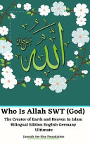 Who Is Allah Swt God The Creator Of Earth And Heaven In Islam Bilingual Edition English Germany Ultimate Book PDF