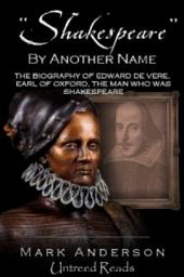 Shakespeare by Another Name: The Biography of Edward de Vere, Earl of Oxford, the Man Who Was Shakespeare
