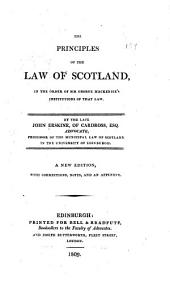 The Principles of the Law of Scotland, in the Order of Sir George Mackenzie's Institutions of that Law