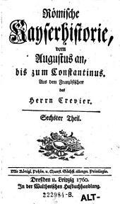 Römische Kayserhistorie, vom Augustus an, bis zum Constantinus: Band 6