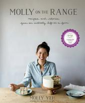 Molly on the Range: Recipes and Stories from An Unlikely Life on a Farm