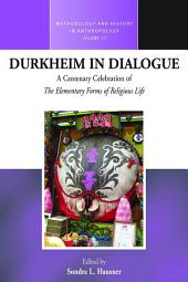 Durkheim in Dialogue: A Centenary Celebration of <i>The Elementary Forms of Religious Life</i>