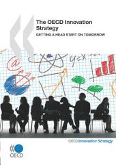 The OECD Innovation Strategy Getting a Head Start on Tomorrow: Getting a Head Start on Tomorrow