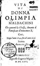 Vita di Donna Olimpia Maldachini, Che gouernò la Chiesa, durante il Ponteficato d'Innocentio X. Cioè, Doppo l'anno 1644. sino all' anno 1655. Scritta Dall' Abbate Gualdi [i. e. G. Leti]