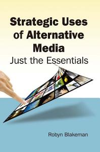 Strategic Uses of Alternative Media  Just the Essentials PDF