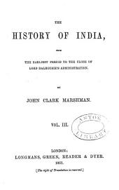 The History of India, from the Earliest Period to the Close of Lord Dalhousie's Administration: Volume 3