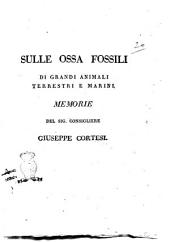 Sulle ossa fossili di grandi animali terrestri e marini. Memorie del sig. consigliere Giuseppe Cortesi