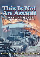 This Is Not An Assault: Penetrating the Web of Official Lies Regarding the Waco Incident
