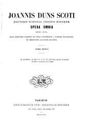 Joannis Duns Scoti doctoris subtilis, ordinis minorum opera omnia: Volume 3