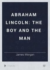 Abraham Lincoln: The Boy and the Man