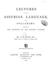 Lectures Upon the Assyrian Language and Syllabary: Delivered to Students of the Archaic Classes