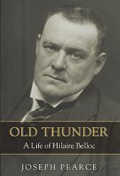 Old Thunder: A Life of Hilaire Belloc