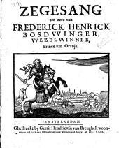 Zegesang ter eere van Frederick Henrick Bosdvvinger, VVezelvvinner, Prince van Oranje: Volume 1