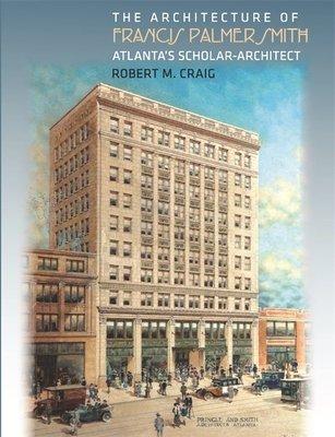 The Architecture of Francis Palmer Smith  Atlanta s Scholar architect PDF