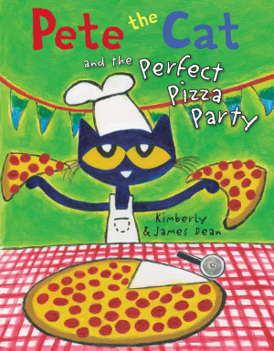 Pete the Cat and the Perfect Pizza Party PDF