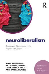 Neuroliberalism: Behavioural Government in the Twenty-First Century
