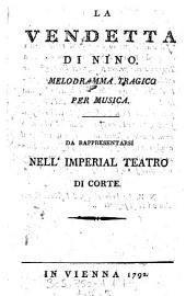 """""""La"""" Vendetta Di Nino: Melodramma Tragico Per Musica ; Da Rappresentarsi Nell'Imperial Teatro Di Corte"""