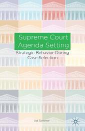 Supreme Court Agenda Setting: Strategic Behavior during Case Selection