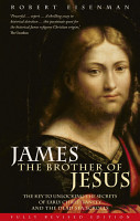 James the Brother of Jesus   The Key to Unlocking the Secrets of Early Christianity and the Dead Sea Scrolls PDF